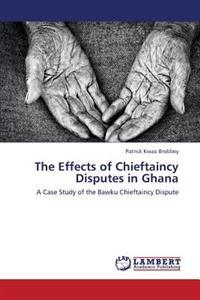 The Effects of Chieftaincy Disputes in Ghana
