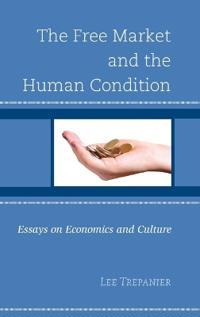 The Free Market and the Human Condition: Essays on Economics and Culture