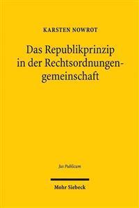 Das Republikprinzip in Der Rechtsordnungengemeinschaft: Methodische Annaherungen an Die Normalitat Eines Verfassungsprinzips