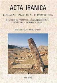 Luristani Pictorial Tombstones: Studies in Nomadic Cemeteries from Northern Luristan, Iran