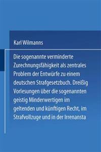 Die Sogenannte Verminderte Zurechnungsfahigkeit ALS Zentrales Problem Der Entwurfe Zu Einem Deutschen Strafgesetzbuch