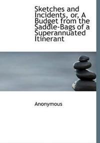 Sketches and Incidents, Or, a Budget from the Saddle-Bags of a Superannuated Itinerant