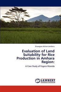 Evaluation of Land Suitability for Rice Production in Amhara Region