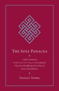 The Sole Panacea: A Brief Commentary on the Seven-Line Prayer to Guru Rinpoche That Cures the Suffering of the Sickness of Karma and Def