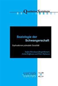 Soziologie Der Schwangerschaft: Explorationen Prnataler Sozialitt
