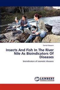 Insects and Fish in the River Nile as Bioindicators of Diseases
