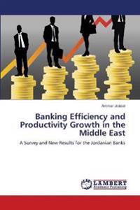Banking Efficiency and Productivity Growth in the Middle East