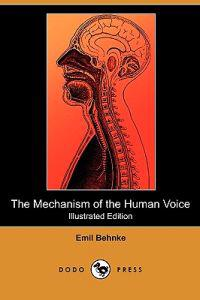 The Mechanism of the Human Voice (Illustrated Edition) (Dodo Press)