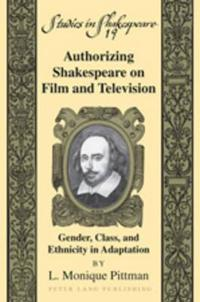 Authorizing Shakespeare on Film and Television: Gender, Class, and Ethnicity in Adaptation