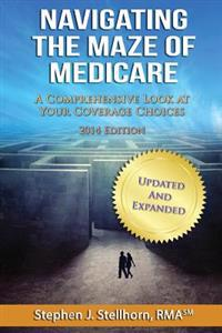 Navigating the Maze of Medicare - 2014 Edition: A Comprehensive Look at Your Coverage Choices