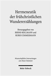 Hermeneutik Der Fruhchristlichen Wundererzahlungen: Geschichtliche, Literarische Und Rezeptionsorientierte Perspektiven