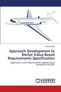 Approach Development to Derive Value-Based Requirements Specification