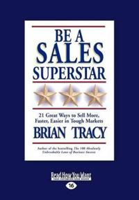 Be a Sales Superstar: 21 Great Ways to Sell More, Faster, Easier in Tough Markets (Large Print 16pt)
