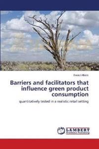 Barriers and Facilitators That Influence Green Product Consumption
