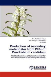 Production of Secondary Metabolites from Plbs of Dendrobium Candidum