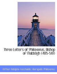 Three Letters of Philoxenus, Bishop of Mabb Gh (485-519)