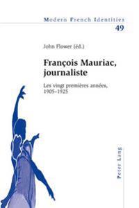 Francois Mauriac, Journaliste: Les Vingt Premieres Annees, 1905-1925