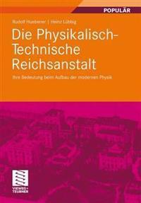 Die Physikalisch-Technische Reichsanstalt: Ihre Bedeutung Beim Aufbau Der Modernen Physik