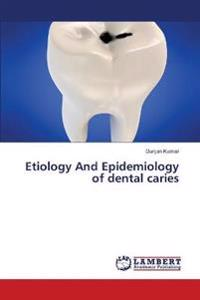 Etiology and Epidemiology of Dental Caries