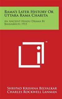 Rama's Later History or Uttara Rama Charita: An Ancient Hindu Drama by Bhavabhuti 1915