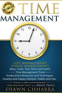 Time Management - Stress Management, Life Management: Ideas, Tools, Tips, Hints and Habits, Time Management Tools, Productivity Resources and Techniqu