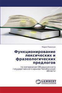 Funktsionirovanie Leksicheskikh I Frazeologicheskikh Predlogov