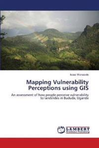 Mapping Vulnerability Perceptions Using GIS