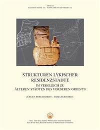 Strukturen Lykischer Residenzstadte: Im Vergleich Zu Alteren Stadten Des Vorderen Orients