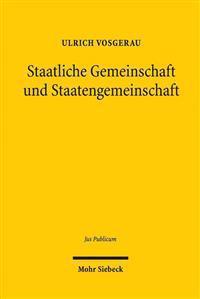 Staatliche Gemeinschaft Und Staatengemeinschaft: Grundgesetz Und Europaische Union Im Internationalen Offentlichen Recht Der Gegenwart