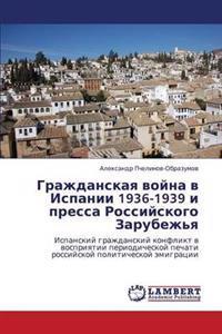 Grazhdanskaya Voyna V Ispanii 1936-1939 I Pressa Rossiyskogo Zarubezh'ya