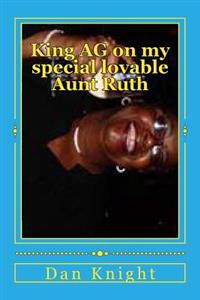 King AG on My Special Lovable Aunt Ruth: She Taught Me How to Swim and Work