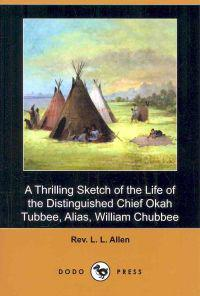 A Thrilling Sketch of the Life of the Distinguished Chief Okah Tubbee, Alias, William Chubbee