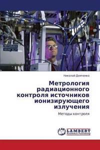 Metrologiya Radiatsionnogo Kontrolya Istochnikov Ioniziruyushchego Izlucheniya
