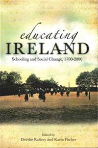 Educating ireland - schooling and social change 1700-2000