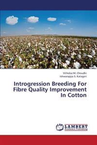 Introgression Breeding for Fibre Quality Improvement in Cotton