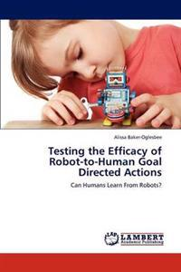 Testing the Efficacy of Robot-To-Human Goal Directed Actions