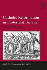 Catholic Reformation in Protestant Britain. Alexandra Walsham