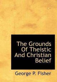 The Grounds of Theistic and Christian Belief
