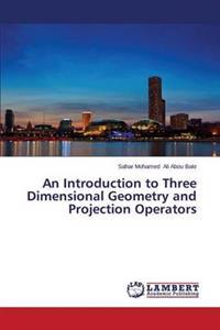 An Introduction to Three Dimensional Geometry and Projection Operators