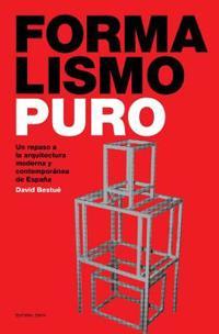 Formalismo Puro - Un Repaso a la Arquitectura Moderna y Contempomoderna de Espana