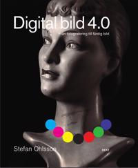 Digital bild 4.0 : från fotografering till färdig bild