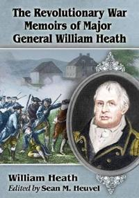 The Revolutionary War Memoirs of Major General William Heath