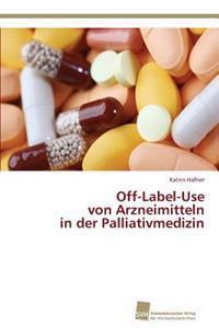 Off-Label-Use Von Arzneimitteln in Der Palliativmedizin