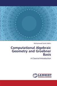Computational Algebraic Geometry and Groebner Basis