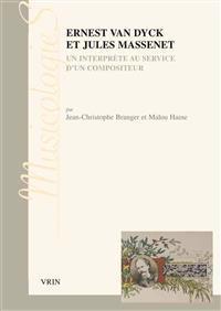 Ernest Van Dyck Et Jules Massenet: Un Interprete Au Service D'Un Compositeur