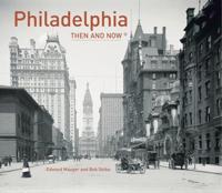 Philadelphia Then and Now