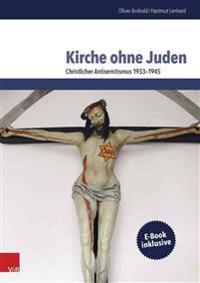 Kirche Ohne Juden: Christlicher Antisemitismus 1933-1945