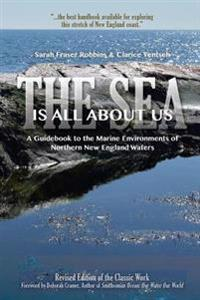 The Sea Is All about Us: A Guidebook to the Marine Environments of Cape Ann and Other Northern New England Waters