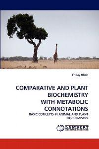 Comparative and Plant Biochemistry with Metabolic Connotations