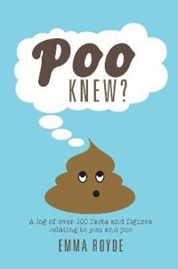 Poo Knew?: Some Stuff You Might Find Interesting, Astonishing and Amusing about Poo